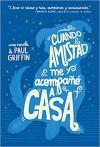 Cuando la amistad me acompañó a casa (Spanish Edition) - Paul Griffin