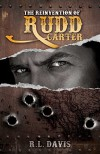 The Reinvention Of Rudd Carter. A Western Action Adventure Novel - R.L. Davis