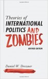 Theories of International Politics and Zombies: Revived Edition - Daniel W. Drezner