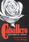Caballero: A Historical Novel - Jovita Gonzalez, Eve Raleigh, Jose E. Limon, Maria Eugenia Cotera, Thomas H. Kreneck