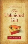 Unfinished Gift, The: A Novel - Dan Walsh
