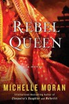 [ Rebel Queen Moran, Michelle ( Author ) ] { Hardcover } 2015 - Michelle Moran