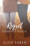 Regret at Roosevelt Ranch (Roosevelt Ranch #4) - Elise Faber