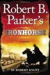 Robert B. Parker's Ironhorse - Robert Knott