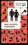 Małe zbrodnie małżeńskie - Éric-Emmanuel Schmitt, Barbara Grzegorzewska