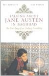 Talking about Jane Austen in Baghdad: The True Story of an Unlikely Friendship - May Witwit, Bee Rowlatt