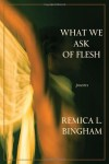 What We Ask Of Flesh - Remica L. Bingham