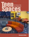 Teen Spaces: The Step-By-Step Library Makeover - Kimberly Bolan