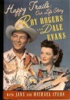 Happy Trails: Our Life Story - Roy Rogers;Dale Evans