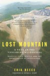 Lost Mountain: A Year in the Vanishing Wilderness Radical Strip Mining andthe Devastation ofAppalachia - Erik Reece, John J. Cox, Wendell Berry