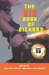 The Big Book of Bizarro - Rich Bottles Jr., Gary Lee Vincent, Christy Leigh Stewart, Richard Godwin, Nikko Lee, Wol-vriey, Nelson Pyles, Kimber Vale, Clare de Lune