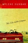 My Life with Corpses - Wylene Dunbar