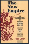 The New Empire: An Interpretation of American Expansion, 1860-1898 - Walter F. LaFeber