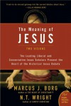 The Meaning of Jesus: Two Visions - Marcus J. Borg, N.T. Wright