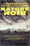 Nature Noir: A Park Ranger's Patrol in the Sierra - Jordan Fisher Smith