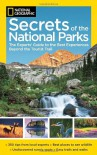 National Geographic Secrets of the National Parks: The Experts' Guide to the Best Experiences Beyond the Tourist Trail - National Geographic Society