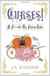 Curses! A F**ked-Up Fairy Tale - J.A. Kazimer