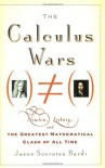 The Calculus Wars: Newton, Leibniz, and the Greatest Mathematical Clash of All Time - Jason Socrates Bardi