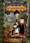 My Haunted House (Araminta Spookie, #1) - Angie Sage, Jimmy Pickering