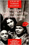 Dry Lips Oughta Move To Kapuskasing - Tomson Highway