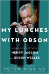 My Lunches with Orson: Conversations Between Henry Jaglom and Orson Welles - Peter Biskind