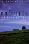 The Brontës: A Life in Letters - Juliet Barker