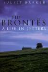 The Brontës: A Life in Letters - Juliet Barker