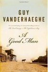 A Good Man - Guy Vanderhaeghe