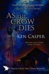 As the Crow Dies - Ken Casper