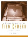 A User's Guide to the View Camera - Jim Stone