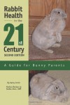 Rabbit Health in the 21st Century: A Guide for Bunny Parents - Kathryn R. Smith