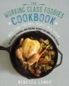 The Working Class Foodies Cookbook: 100 Delicious Seasonal and Organic Recipes for Under $8 per Person - Rebecca Lando