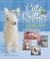 Cute Critter Crochet: 30 of the Most Adorable Projects Ever - Maki Oomachi