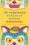The Forbidden Worlds of Haruki Murakami - Matthew Strecher