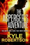 The Asperger's Adventure: The Quest for a Cure That Went Wrong - Kyle Robertson