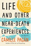 Life and Other Near-Death Experiences - Camille Pagán