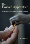 The Evolved Apprentice: How Evolution Made Humans Unique - Kim Sterelny