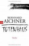 Totenhaus: Thriller (Bestatterin Brunhilde Blum, Band 2) - Bernhard Aichner
