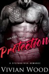 Protection: A Bad Boy Stepbrother Romance - Vivian Wood