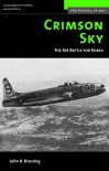 Crimson Sky: The Air Battle for Korea (History of War) - John R Bruning