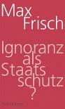 Ignoranz als Staatsschutz? - Max Frisch, David Gugerli, Hannes Mangold