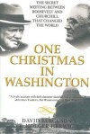 One Christmas in Washington: The Secret Meeting Between Roosevelt and Churchill That Changed the World - David Bercuson, Holger H. Herwig