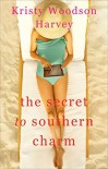 The Secret to Southern Charm (The Peachtree Bluff Series Book 2) - Kristy Woodson Harvey