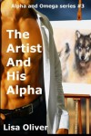The Artist And His Alpha (Alpha and Omega Series) (Volume 3) - Lisa Oliver