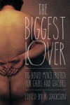 The Biggest Lover: Big-Boned Men's Erotica for Chubs and Chasers - Matthew Bright, Jack Fritscher, Jeff Mann, Jerry Rabushka, Charles Ov Lyons, Jay Starre, Hank Edwards, Nathan Burgoine, Jay Neal, Dale Chase, R. Jackson