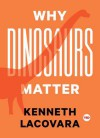 Why Dinosaurs Matter - Kenneth Lacovara