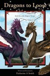 Dragons to Loose: Book One of the Dragonic Voyages - Katherine A. Smith