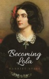 Becoming Lola by Harriet Steel (2010-12-06) - Harriet Steel