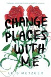 Change Places with Me - Lois Metzger