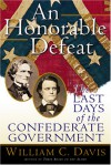 An Honorable Defeat: The Last Days of the Confederate Government - William C. Davis